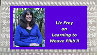 Liz Frey on Learning to Weave Pikb'il